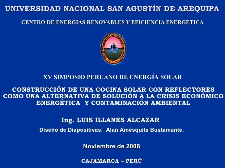 UNIVERSIDAD NACIONAL SAN AGUSTÍN DE AREQUIPA  CENTRO DE ENERGÍAS RENOVABLES Y EFICIENCIA ENERGÉTICA Ing. LUIS ILLANES ALCA...