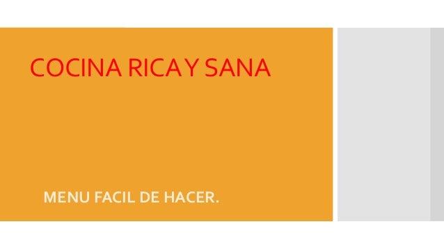 COCINA RICA Y SANA  MENU FACIL DE HACER.