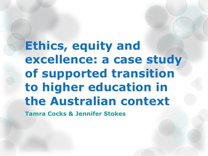 Ethics, equity andexcellence: a case studyof supported transitionto higher education inthe Australian contextTamra Cocks &...
