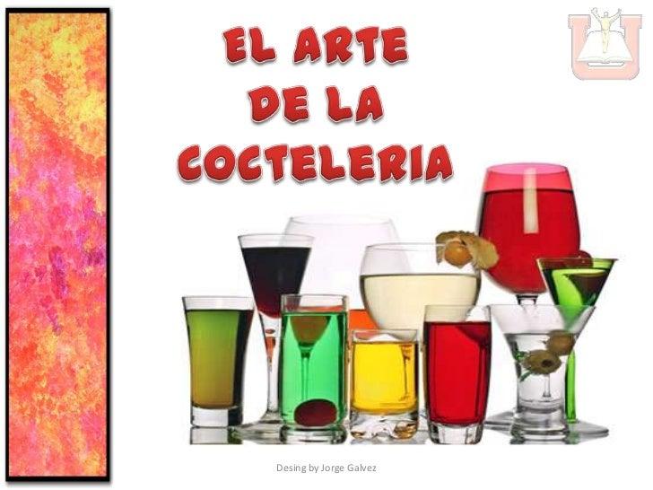El Arte <br />de la<br />Cocteleria<br />Desing by Jorge Galvez<br />