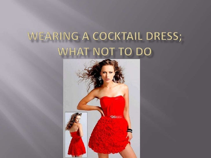 Wearing a cocktail dress; what not to do