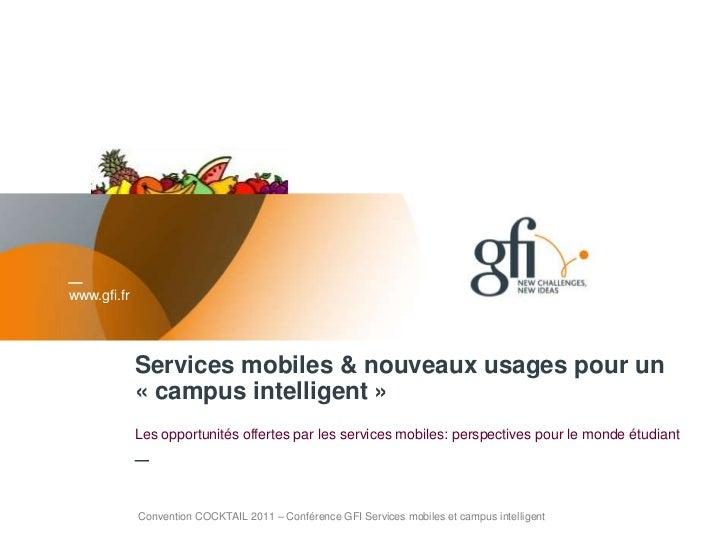 www.gfi.fr             Services mobiles & nouveaux usages pour un             « campus intelligent »             Les oppor...