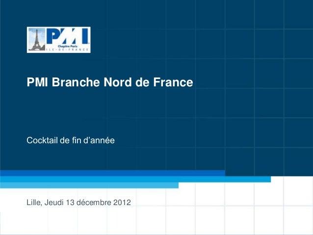 PMI Branche Nord de FranceCocktail de fin d'annéeLille, Jeudi 13 décembre 2012