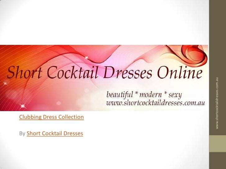 Clubbing Dress Collection<br />By Short Cocktail Dresses<br />www.shortcocktaildresses.com.au<br />