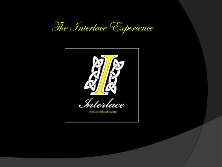 The Interlace Experience