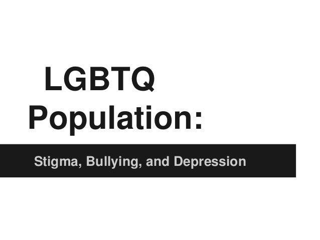 LGBTQ Population: Stigma, Bullying, and Depression
