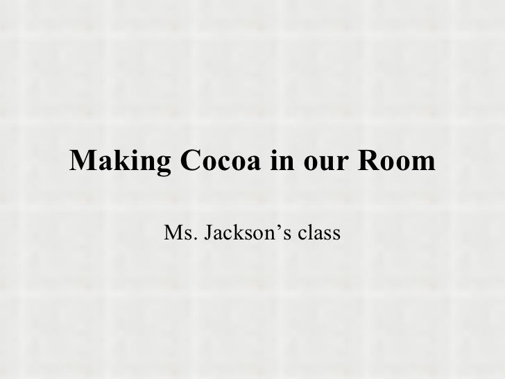 Making Cocoa in our Room      Ms. Jackson's class