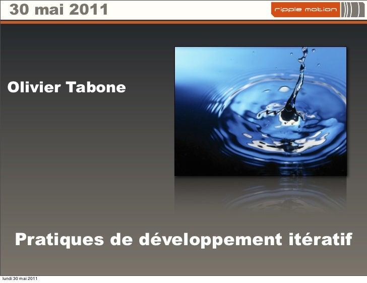 30 mai 2011  Olivier Tabone     Pratiques de développement itératiflundi 30 mai 2011
