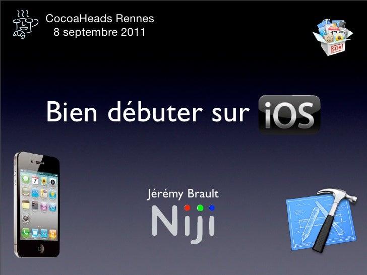 CocoaHeads Rennes 8 septembre 2011Bien débuter sur               Jérémy Brault