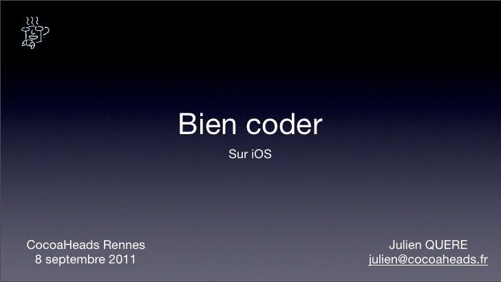 Bien coder                       Sur iOSCocoaHeads Rennes                     Julien QUERE 8 septembre 2011               ...