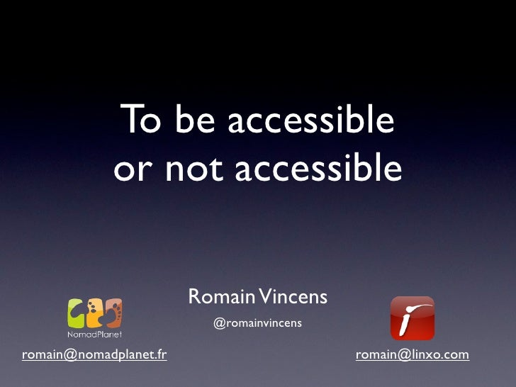 To be accessible             or not accessible                        Romain Vincens                          @romainvince...