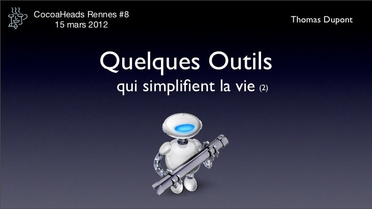 CocoaHeads Rennes #8                                             Thomas Dupont    15 mars 2012             Quelques Outils...