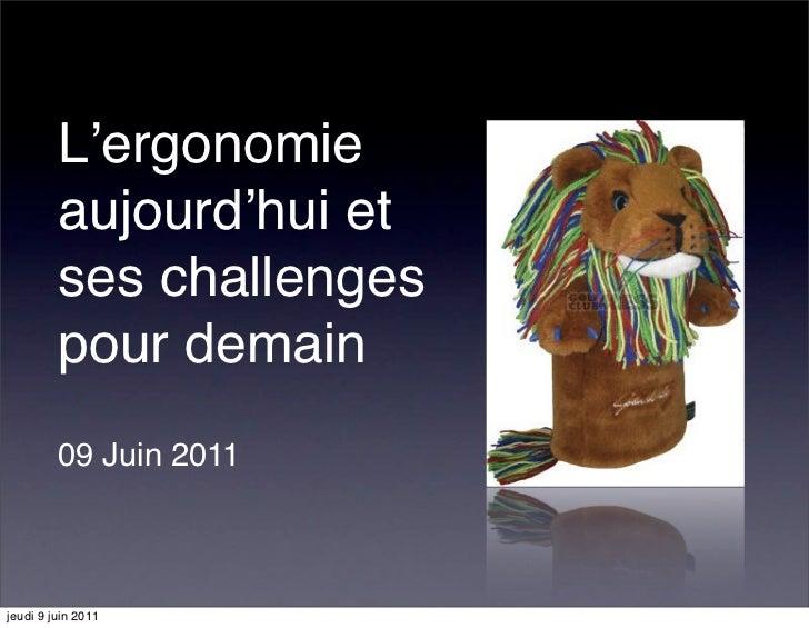 L'ergonomie         aujourd'hui et         ses challenges         pour demain         09 Juin 2011jeudi 9 juin 2011