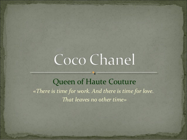 Queen of Haute Couture«There is time for work. And there is time for love.            That leaves no other time»