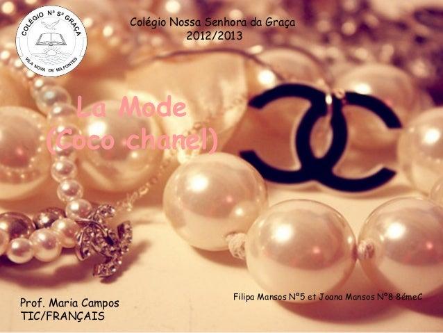 La Mode(Coco chanel)Filipa Mansos Nº5 et Joana Mansos Nº8 8émeCColégio Nossa Senhora da Graça2012/2013Prof. Maria CamposTI...