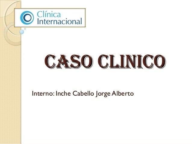 CASO CLINICOCASO CLINICO Interno: Inche Cabello Jorge Alberto