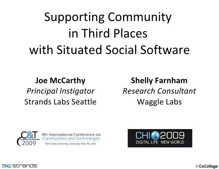 Supporting Community  in Third Places  with Situated Social Software Joe McCarthy Principal Instigator Strands Labs Seattl...