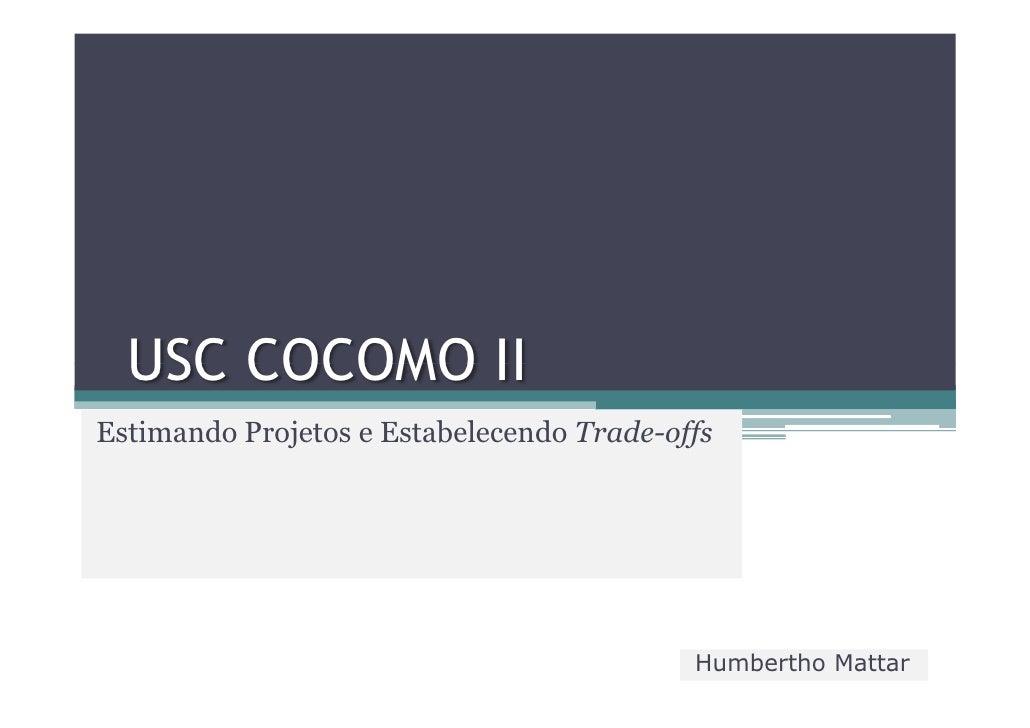 USC COCOMO II Estimando Projetos e Estabelecendo Trade-offs                                                Humbertho Mattar