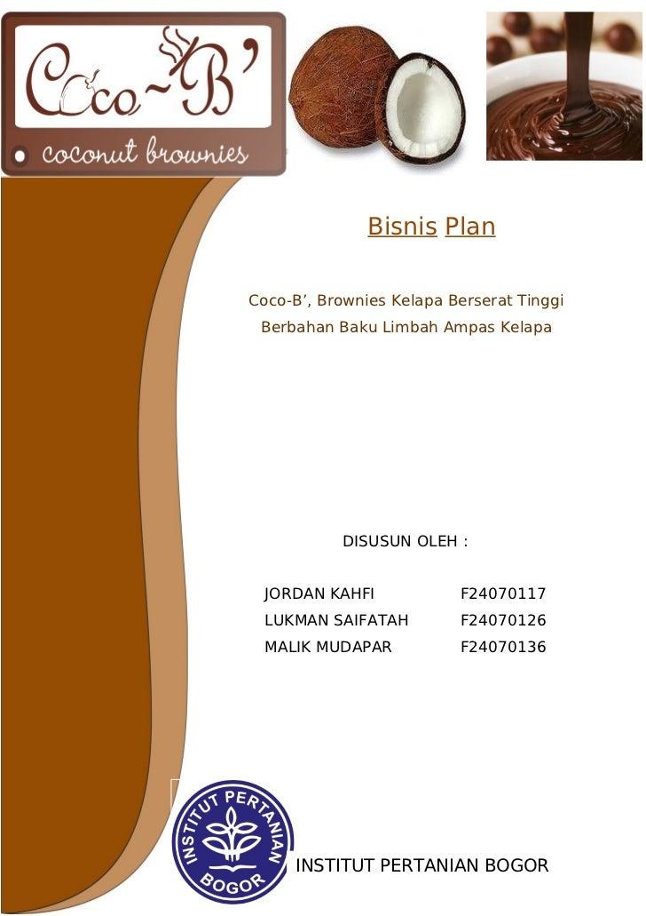 Bisnis PlanCoco-B', Brownies Kelapa Berserat Tinggi Berbahan Baku Limbah Ampas Kelapa           DISUSUN OLEH :  JORDAN KAH...