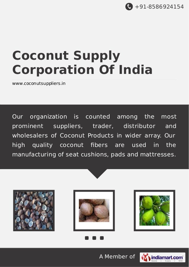 +91-8586924154 A Member of Coconut Supply Corporation Of India www.coconutsuppliers.in Our organization is counted among t...