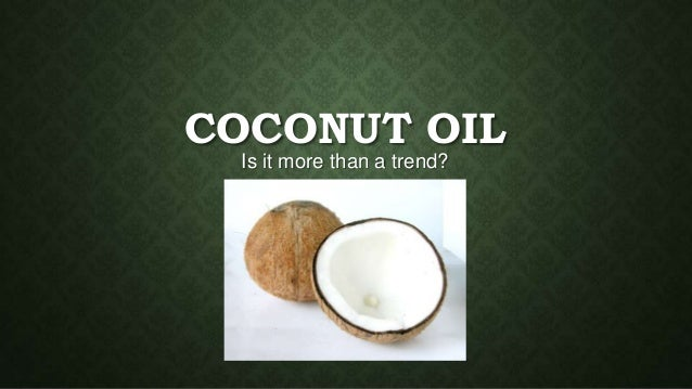 COCONUT OIL Is it more than a trend?