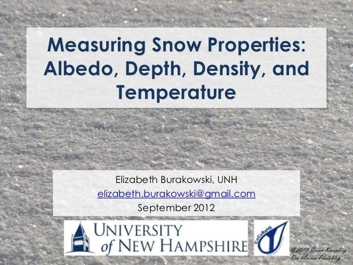 Measuring Snow Properties:Albedo, Depth, Density, and       Temperature          Elizabeth Burakowski, UNH     elizabeth.b...