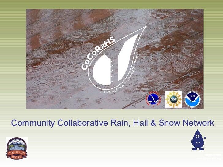 Community Collaborative Rain, Hail & Snow Network                                                Noah Newman              ...