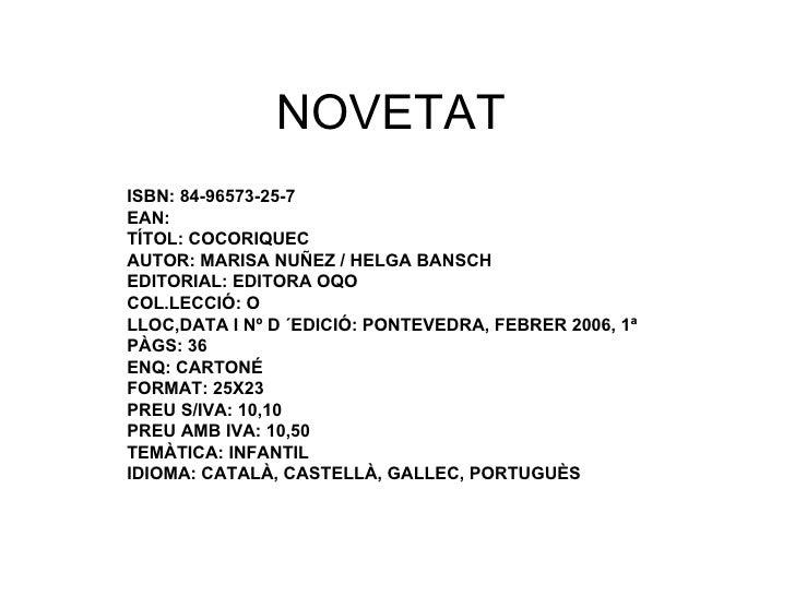 NOVETAT ISBN: 84-96573-25-7 EAN:  TÍTOL: COCORIQUEC AUTOR: MARISA NUÑEZ / HELGA BANSCH EDITORIAL: EDITORA OQO COL.LECCIÓ: ...