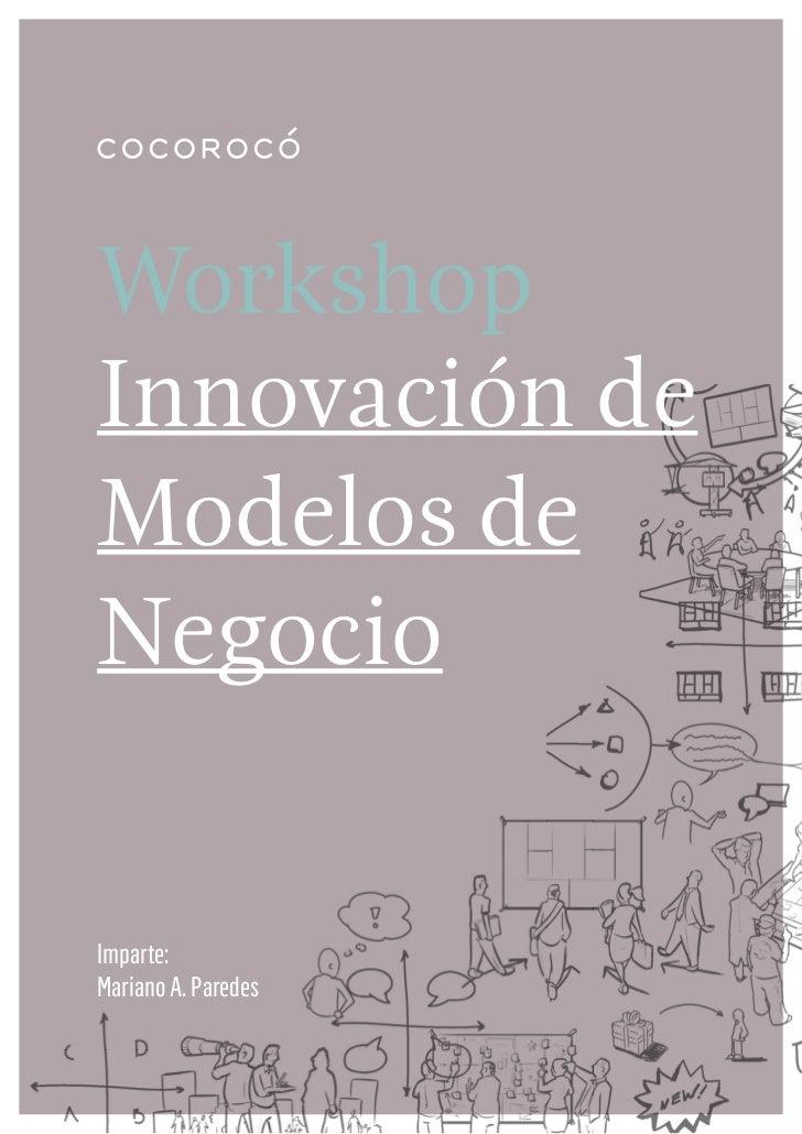 WorkshopInnovación deModelos deNegocioImparte:Mariano A. Paredes