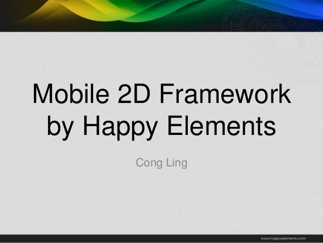 Mobile 2D Framework by Happy Elements Cong Ling