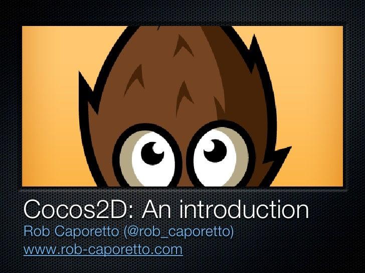 Cocos2D: An introductionRob Caporetto (@rob_caporetto)www.rob-caporetto.com