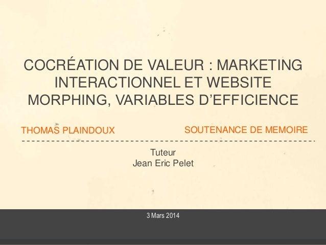 THOMAS PLAINDOUX Tuteur Jean Eric Pelet COCRÉATION DE VALEUR : MARKETING INTERACTIONNEL ET WEBSITE MORPHING, VARIABLES D'E...