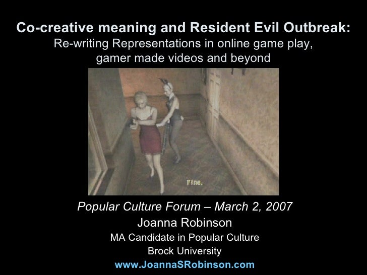 Co-creative meaning and Resident Evil Outbreak : Re-writing Representations in online game play, gamer made videos and beyond