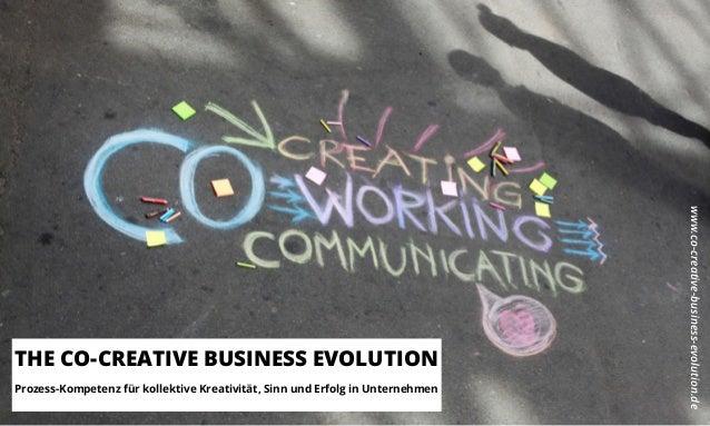 THE CO-CREATIVE BUSINESS EVOLUTION Prozess-Kompetenz für kollektive Kreativität, Sinn und Erfolg in Unternehmen www.co-cre...