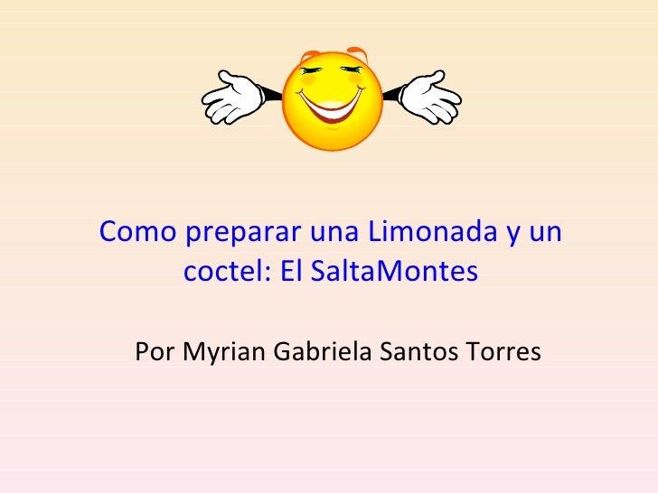 Como preparar una Limonada y un coctel: El SaltaMontes Por Myrian Gabriela Santos Torres