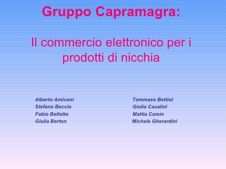 Gruppo Capramagra:   Il commercio elettronico per i prodotti di nicchia Alberto Amiconi  Tommaso Bettiol Stefano Beccio  G...
