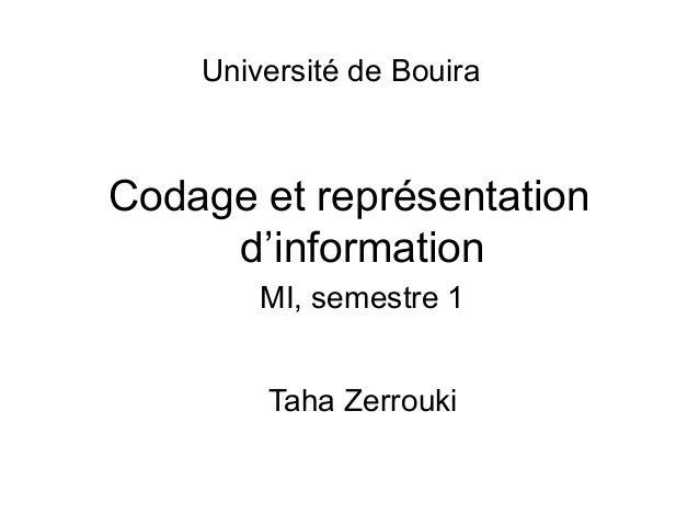 Codage et représentation d'information Taha Zerrouki MI, semestre 1 Université de Bouira