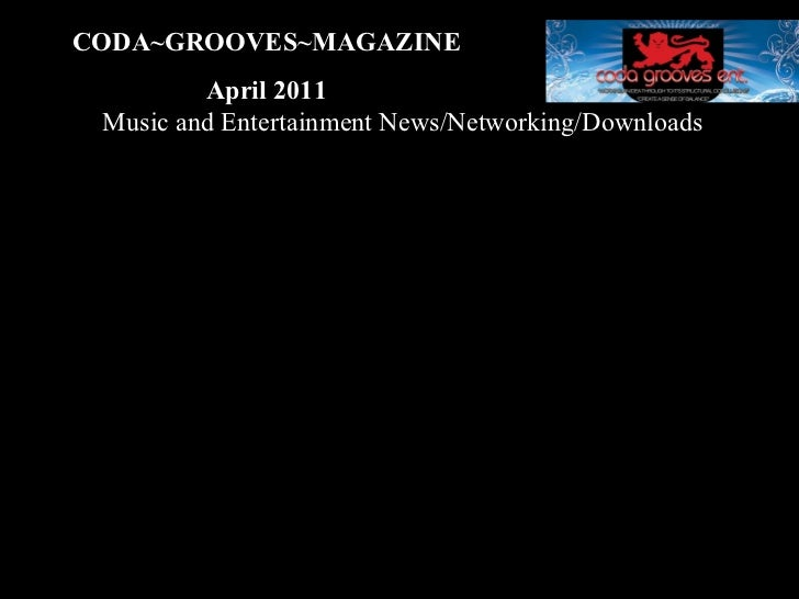 CODA~GROOVES~MAGAZINE April 2011 Music and Entertainment News/Networking/Downloads