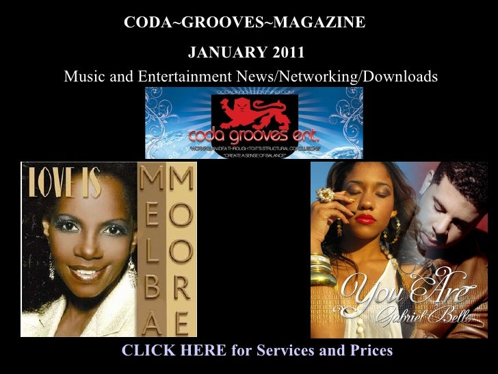 CLICK HERE for Services and Prices CODA~GROOVES~MAGAZINE JANUARY 2011 Music and Entertainment News/Networking/Downloads