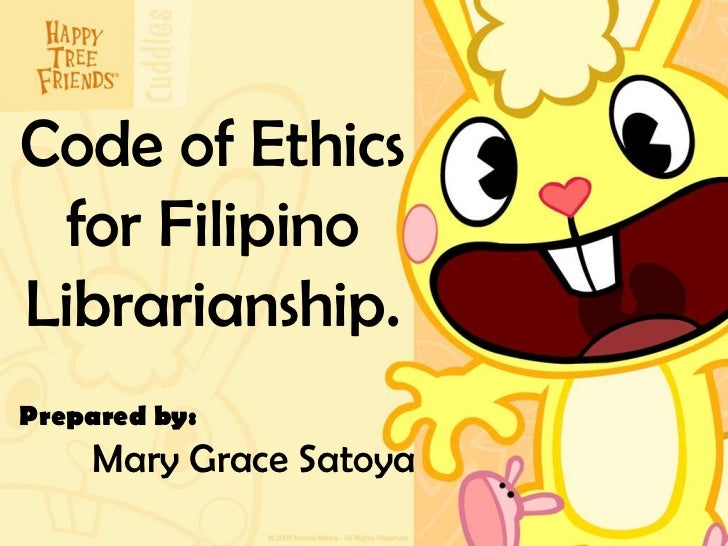 Code of Ethics for FilipinoLibrarianship.Prepared by:    Mary Grace Satoya
