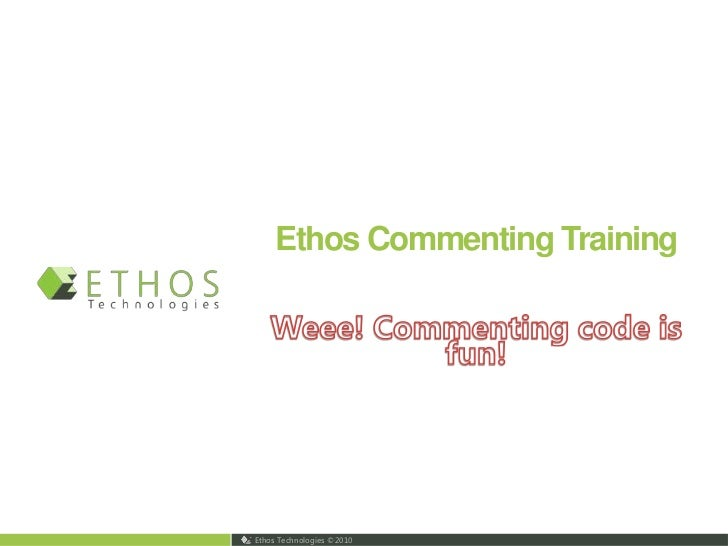 Ethos Commenting Training<br />Weee! Commenting code is fun!<br />