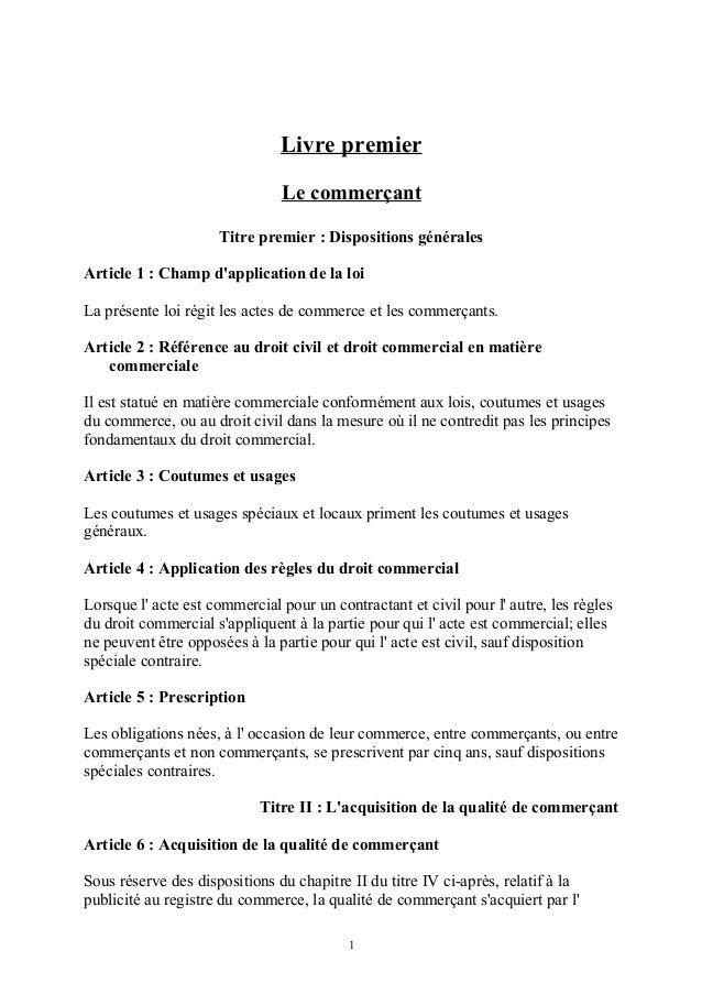 Livre premier Le commerçant Titre premier : Dispositions générales Article 1 : Champ d'application de la loi La présente l...