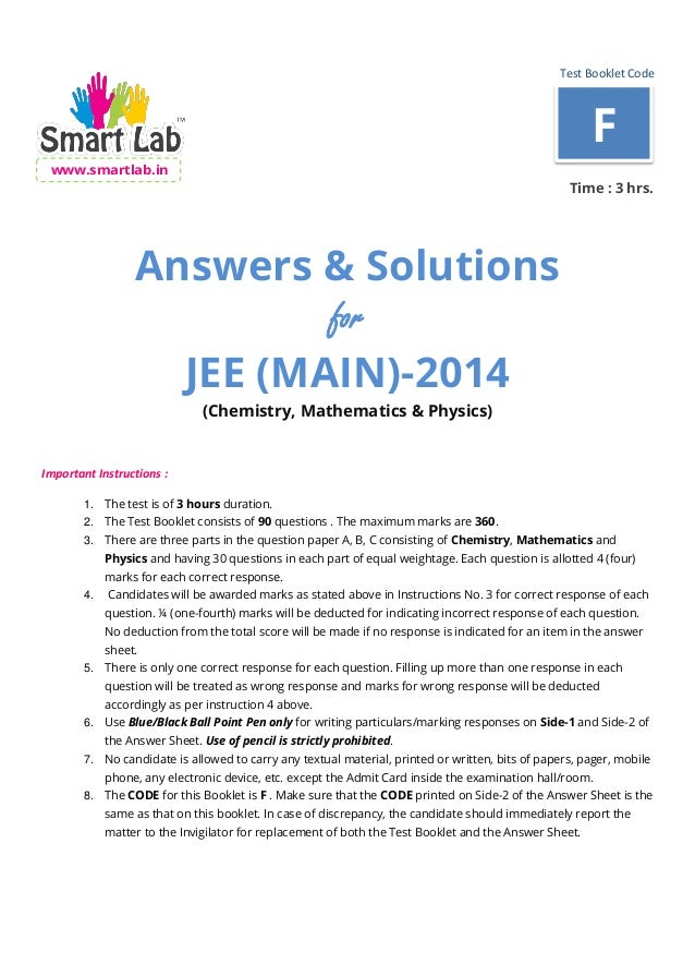 Test Booklet Code www.smartlab.in Time : 3 hrs. Answers & Solutions for JEE (MAIN)-2014 (Chemistry, Mathematics & Physics)...