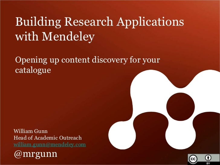 Building Research Applicationswith MendeleyOpening up content discovery for yourcatalogueWilliam GunnHead of Academic Outr...
