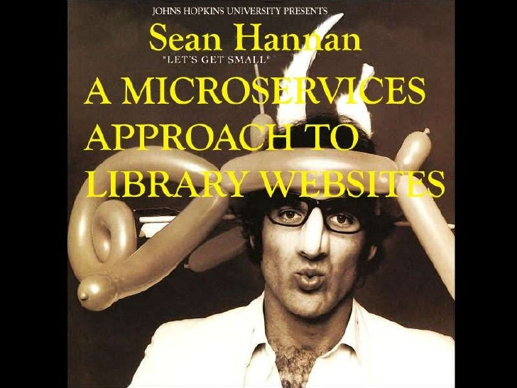 A Microservices Approach to Library Websites<br />Sean Hannan<br />Sheridan Libraries<br />Johns Hopkins University<br />