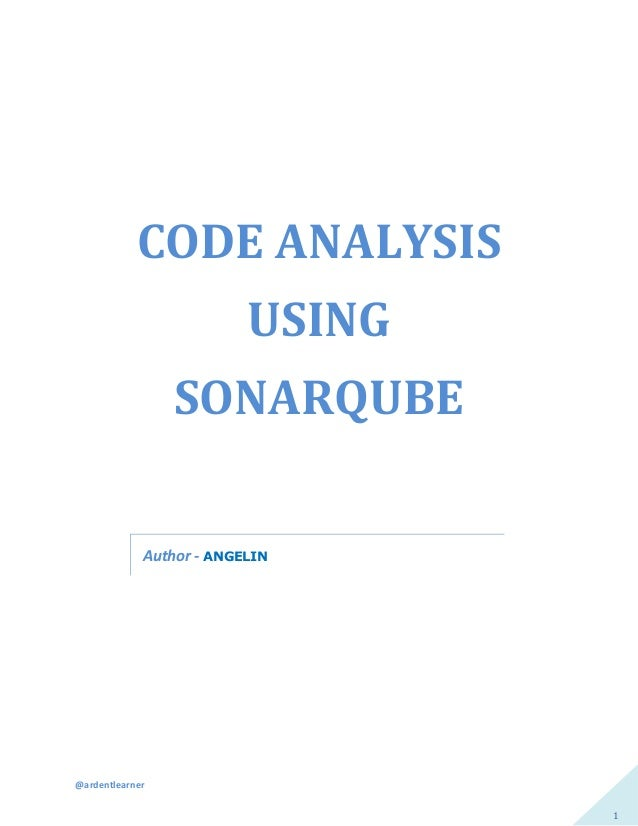 @ardentlearner 1 CODE ANALYSIS USING SONARQUBE Author - ANGELIN