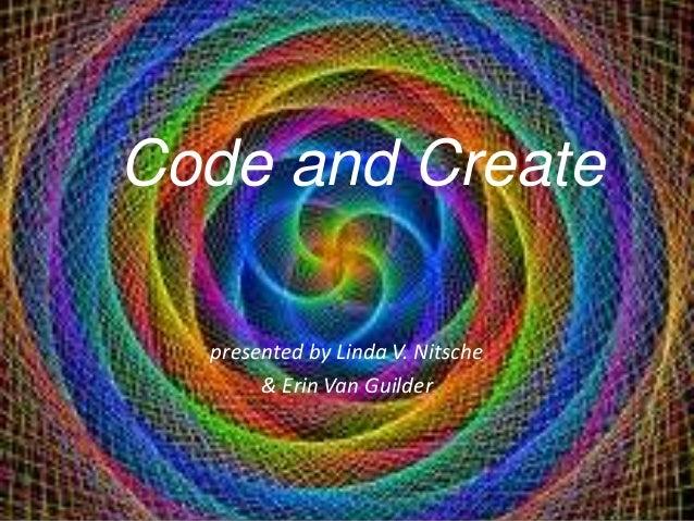 Code and Create presented by Linda V. Nitsche & Erin Van Guilder