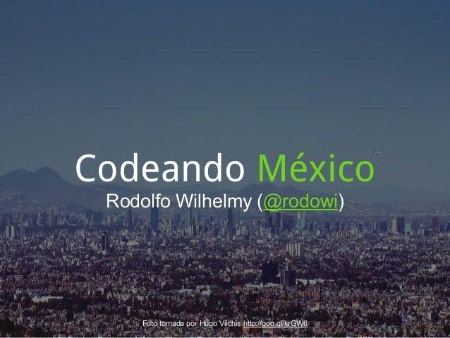 Codeando México Rodolfo Wilhelmy (@rodowi)    Foto tomada por Hugo Vilchis http://goo.gl/krGW6
