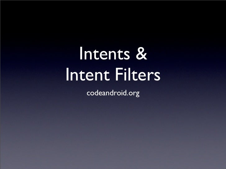 Intents & Intent Filters    codeandroid.org