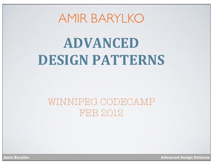 AMIR BARYLKO                  ADVANCED               DESIGN	  PATTERNS                WINNIPEG CODECAMP                   ...